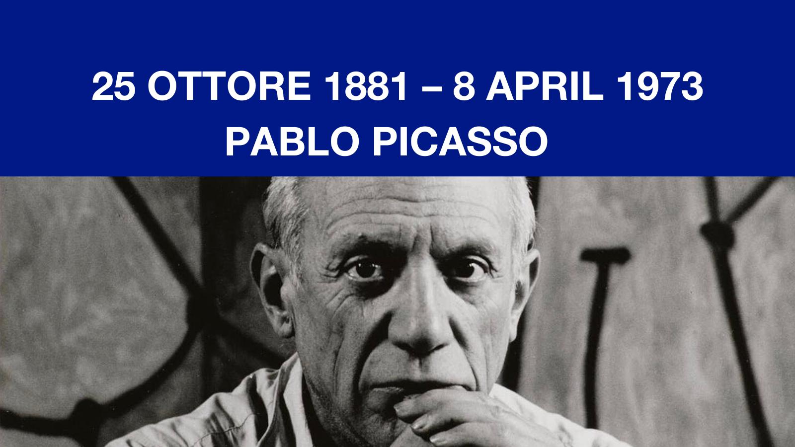 25 Ottobre 1881 – 8 Aprile 1973 <br> Storia di Pablo Picasso